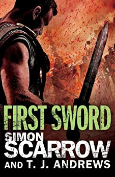 Arena: First Sword (Part Three of the Roman Arena Series) by [Scarrow, Simon, Andrews, T. J.]