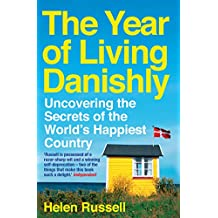 The Year of Living Danishly: Uncovering the Secrets of the World's Happiest Country (English Edition)