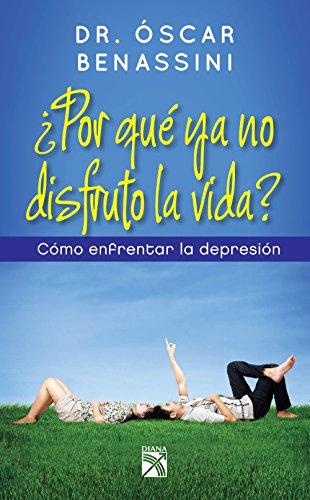 ¿Por qué ya no disfruto la vida?: Como enfrentar la depresión por Oscar Benassini