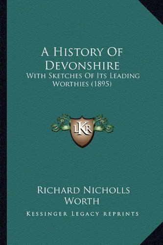 A History of Devonshire: With Sketches of Its Leading Worthies (1895)