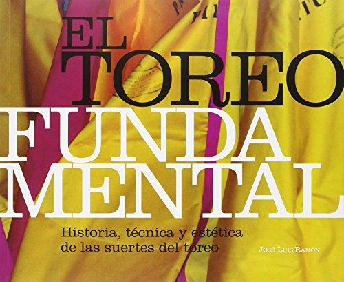 El Toreo Fundamental. Historia, Técnica Y Estética De Las Suertes Del Toreo (MULETAZOS ilustrados) por José Luis RAMÓN CARRIÓN