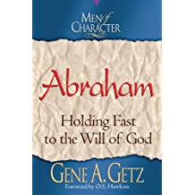 Men of Character: Abraham: Holding Fast to the Will of God