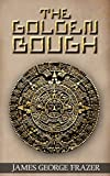 The Golden Bough: A Study of Magic and Religion (Illustrated)