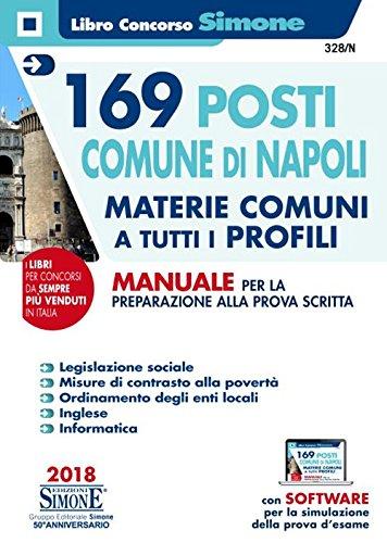 169 posti Comune di Napoli. Materie comuni a tutti i profili. Manuale per la preparazione alla prova scritta. Con software di simulazione