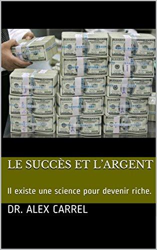 LE SUCCÈS ET L'ARGENT: Il existe une science pour devenir riche. (French Edition) -