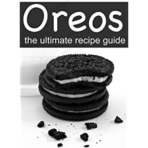 Oreos: The Ultimate Recipe Guide - Delicious & Best Selling Recipes (English Edition)