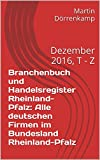 Branchenbuch und Handelsregister Rheinland-Pfalz: Alle deutschen Firmen im Bundesland Rheinland-Pfalz: Dezember 2016, T - Z