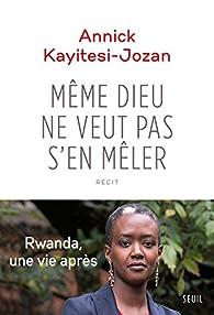 Même Dieu ne veut pas s'en mêler par Annick Kayitesi-Jozan