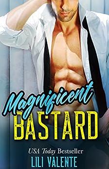 Magnificent Bastard: A Sexy Flirty Dirty Standalone Romance by [Valente, Lili]