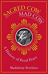 Sacred Cow, Mad Cow - A History of Food Fears