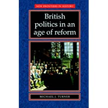 British Politics in an Age of Reform (New Frontiers)