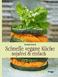 Schnelle Vegane Küche: Sojafrei & Einfach
