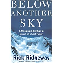 Below Another Sky: A Mountain Adventure in Search of a Lost Father by Rick Ridgeway (2001-01-09)