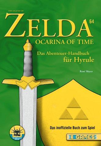 Preisvergleich Produktbild The Legend of Zelda 64 - Ocarina of Time. Das Abenteuer-Handbuch für Hyrule (X-Games)