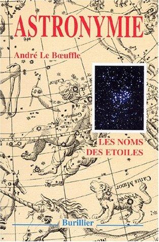 ASTRONYMIE. : Le nom des étoiles par André Le Boeuffle