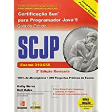 Certificação Sun Para Programador Java 5. SCJP. Exame 310-055. Guia De Estudo (Em Portuguese do Brasil)