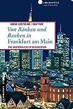 Von Bänken und Banken in Frankfurt am Main: 66 Lieblingsplätze und 11 Bankgeheimnisse (Lieblingsplätze im GMEINER-Verlag