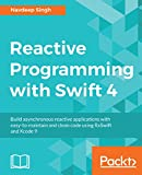 #5: Reactive Programming with Swift 4: Build asynchronous reactive applications with easy-to-maintain and clean code using RxSwift and Xcode 9