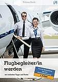 Flugbegleiter / Flugbegleiterin werden - mit einfachen Tipps und Tricks: von der Bewerbung bis zur Ausbildung (2. Auflage) (German Edition)
