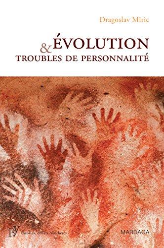 Évolution et troubles de personnalité: Pour une compréhension de la maladie mentale par la psychiatrie évolutionniste (Psy-Théories, débats, synthèses)