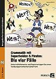 Grammatik mit Superhelden & Piraten: Die 4 Fälle: Unterrichtshinweise und Kopiervorlagen für einen handlungsorientierten Unterricht - inklusive CD (3. und 4. Klasse)