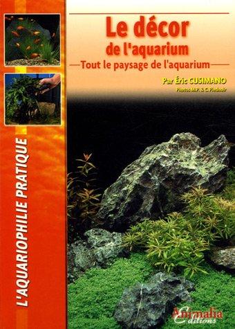 Le Décor de l'aquarium: Tout le paysage de l'aquarium par Eric Cusimano