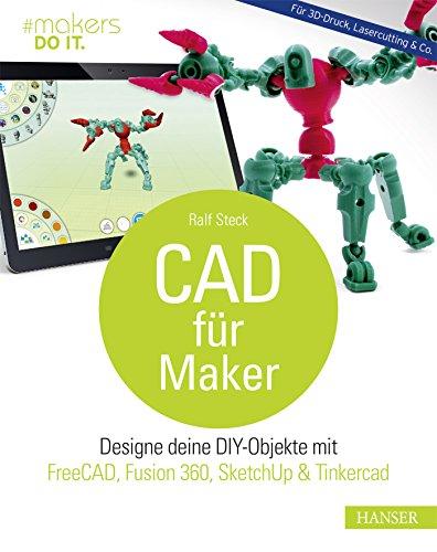 CAD für Maker: Designe deine DIY-Objekte mit FreeCAD, Fusion 360, SketchUp & Tinkercad. Für 3D-Druck, Lasercutting & Co. (#makers DO IT)