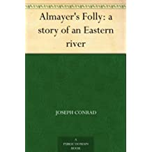 Almayer's Folly: a story of an Eastern river (English Edition)