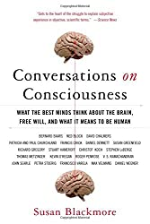 Conversations on Consciousness: What the Best Minds Think about the Brain, Free Will, and What It Means to Be Human by Susan Blackmore (2007-01-08)