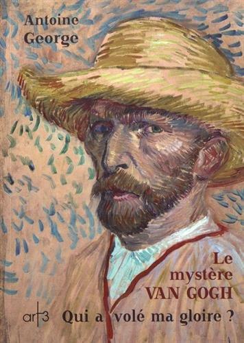 Le mystère Van Gogh : Qui a volé ma gloire ?
