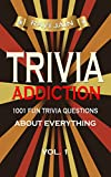 Trivia Addiction Volume 1: 1001 Fun Trivia Question About Everything (Trivia Quiz Questions and Answers)