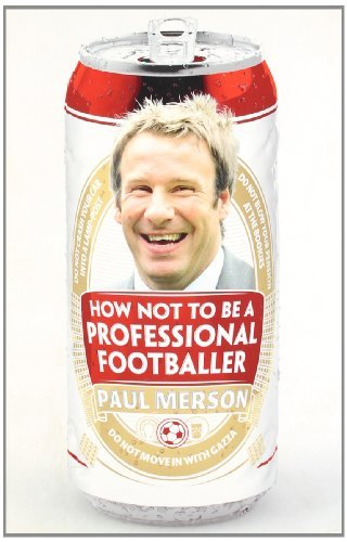 How Not to Be a Professional Footballer: Written by Paul Merson, 2012 Edition, (Reprint) Publisher: HarperSport [Paperback]