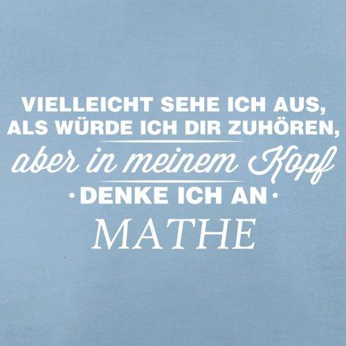 Vielleicht sehe ich aus als würde ich dir zuhören aber in meinem Kopf denke ich an Mathe - Herren T-Shirt - 13 Farben Himmelblau