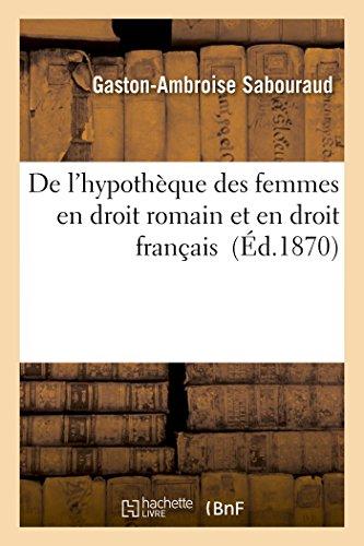 De l'hypothèque des femmes en droit romain et en droit français