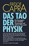 Das Tao der Physik - Die Konvergenz von westlicher Wissenschaft und östlicher Philosophie - Fritjof Capra