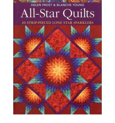 All-star Quilts: 10 Strip-pieced Lone Star Sparklers (Paperback) - Common