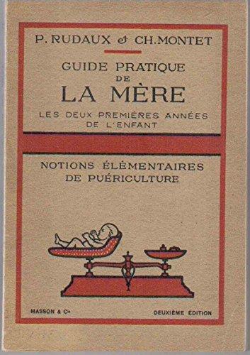 Guide pratique de la mère : Les deux premières années de l'enfant - Notions élémentaires de puériculture - 2ème édition