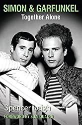 Simon & Garfunkel Together Alone by Spencer Leigh (2016-10-25)