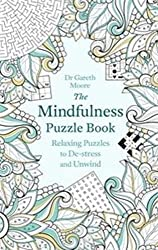 The Mindfulness Puzzle Book: Relaxing Puzzles to De-stress and Unwind (Puzzle Books) by Dr Gareth Moore (2016-08-18)
