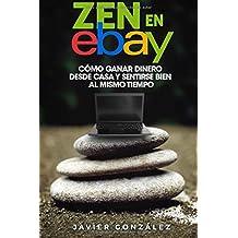 Zen en Ebay: Cómo ganar dinero desde casa y sentirse bien al mismo tiempo: Volume 8 (Aprende a ganar dinero por internet y desde casa)