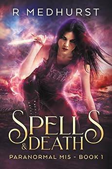 Spells & Death (Paranormal MI5 Book 1) (English Edition) de [Medhurst, Rachel]