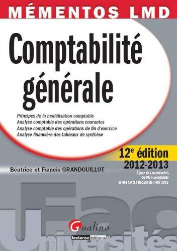 Comptabilité générale 2012-2013 : Principes de la modélisation comptable, Analyse comptable des opérations courantes, analyse comptable des opérations ... analyse financière des tableaux de synthèse