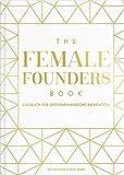 The Female Founders Book. Das Buch für unternehmerische Inspiration. (Gründerinnen, Existenzgründung, Selbstständigkeit, Karrieretipps für Frauen, Startups) - Val Racheeva, Maxi Knust