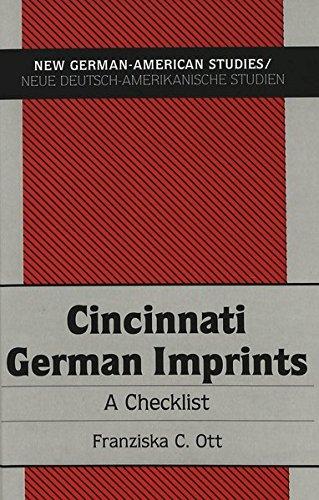 Cincinnati German Imprints: A Checklist (New German-American Studies / Neue Deutsch-Amerikanische Studien, Band 7)