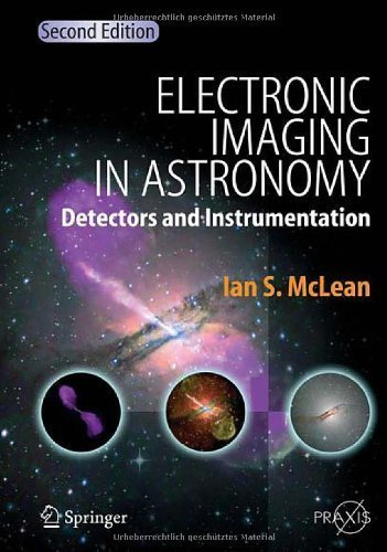 Electronic Imaging in Astronomy: Detectors and Instrumentation (Springer Praxis Books / Astronomy and Planetary Sciences) 2nd (second) Edition by McLean, Ian S. [2008]