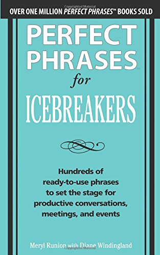 Perfect Phrases for Icebreakers: Hundreds of Ready-to-Use Phrases to Set the Stage for Productive Conversations, Meetings, and Events (Perfect Phrases Series)