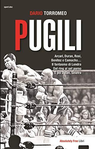 Pugili: Arcari, Duran, Rosi,  Benitez e Camacho…Il fantasma di Londra. Dal ring al set porno. E poi Dylan, Sinatra (Sport.doc) (Italian Edition)