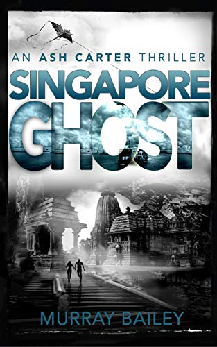 Singapore Ghost : A mystery-crime story with an historical twist (An Ash Carter Thriller Book 4) (English Edition)