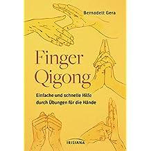 Finger-Qigong: Einfache und schnelle Hilfe durch Übungen für die Hände