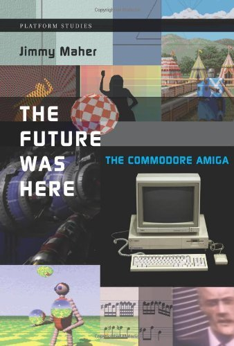 The Future Was Here: The Commodore Amiga (Platform Studies Series) by Maher, Jimmy (2012) Hardcover